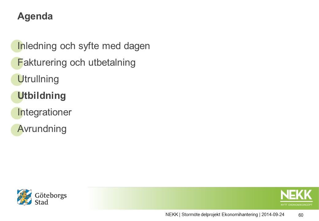 Agenda Inledning och syfte med dagen Fakturering och utbetalning Utrullning Utbildning Integrationer Avrundning NEKK | Stormöte delprojekt Ekonomihantering | 2014-09-24 60
