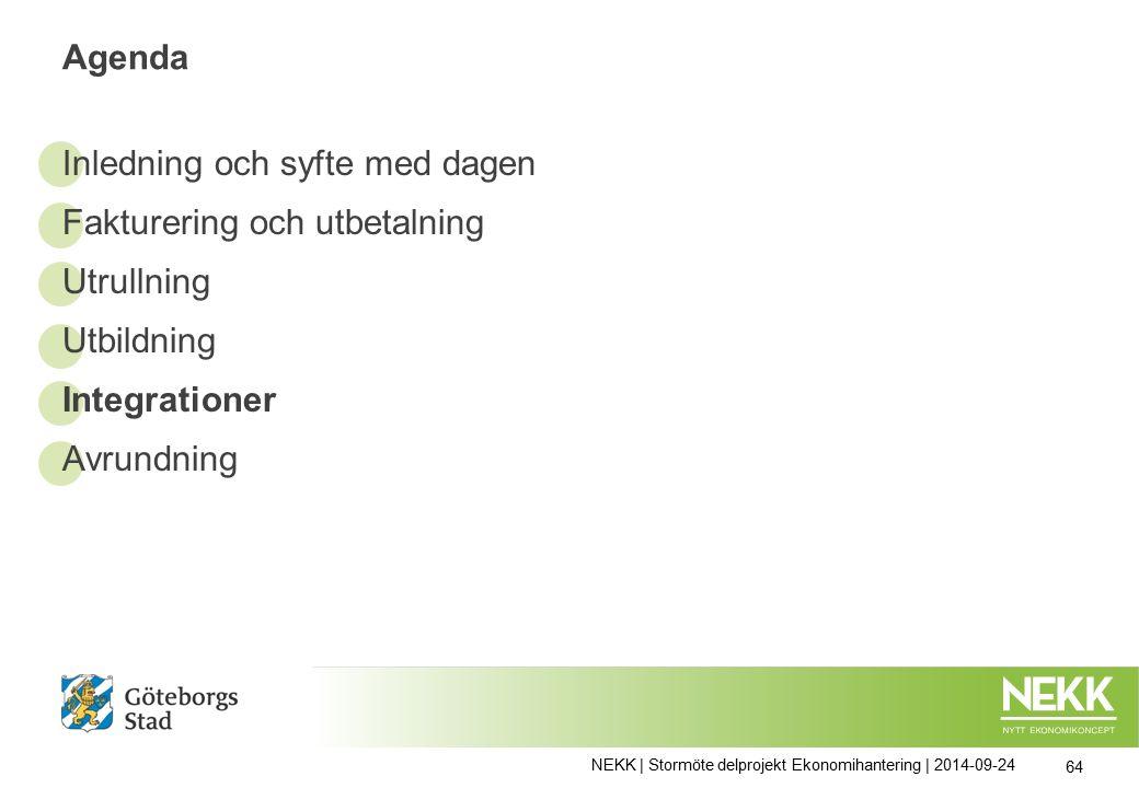 Agenda Inledning och syfte med dagen Fakturering och utbetalning Utrullning Utbildning Integrationer Avrundning NEKK | Stormöte delprojekt Ekonomihantering | 2014-09-24 64
