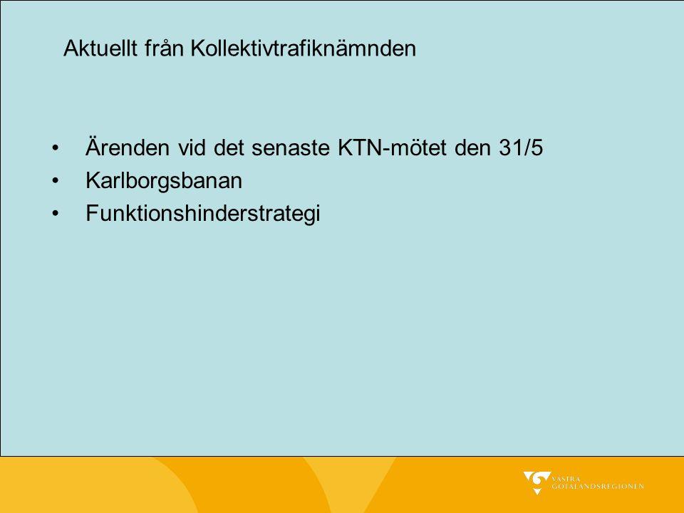 Ärenden vid det senaste KTN-mötet den 31/5 Karlborgsbanan Funktionshinderstrategi Aktuellt från Kollektivtrafiknämnden
