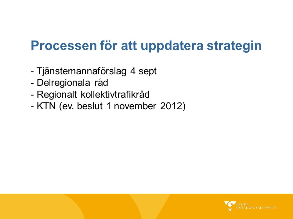 Processen för att uppdatera strategin - Tjänstemannaförslag 4 sept - Delregionala råd - Regionalt kollektivtrafikråd - KTN (ev.