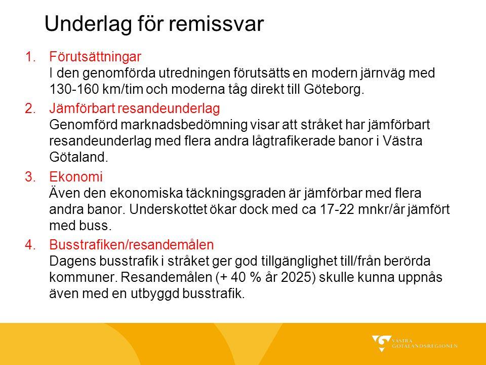 Underlag för remissvar 1.Förutsättningar I den genomförda utredningen förutsätts en modern järnväg med 130-160 km/tim och moderna tåg direkt till Göteborg.