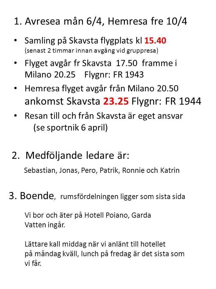 1. Avresea mån 6/4, Hemresa fre 10/4 Samling på Skavsta flygplats kl 15.40 (senast 2 timmar innan avgång vid gruppresa) Flyget avgår fr Skavsta 17.50