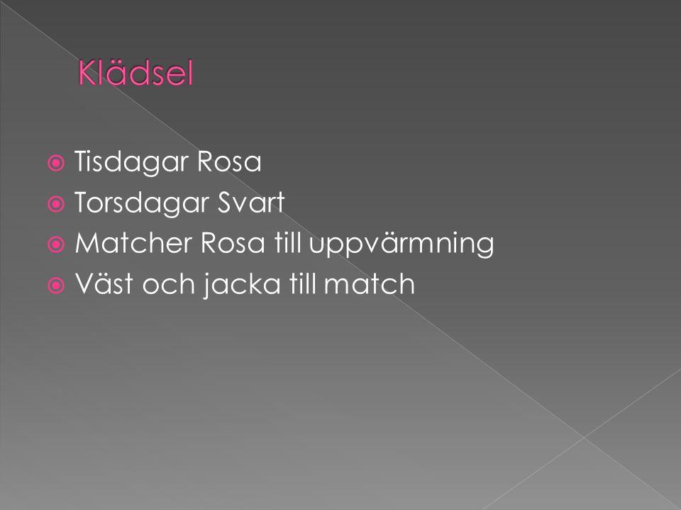  Tisdagar Rosa  Torsdagar Svart  Matcher Rosa till uppvärmning  Väst och jacka till match