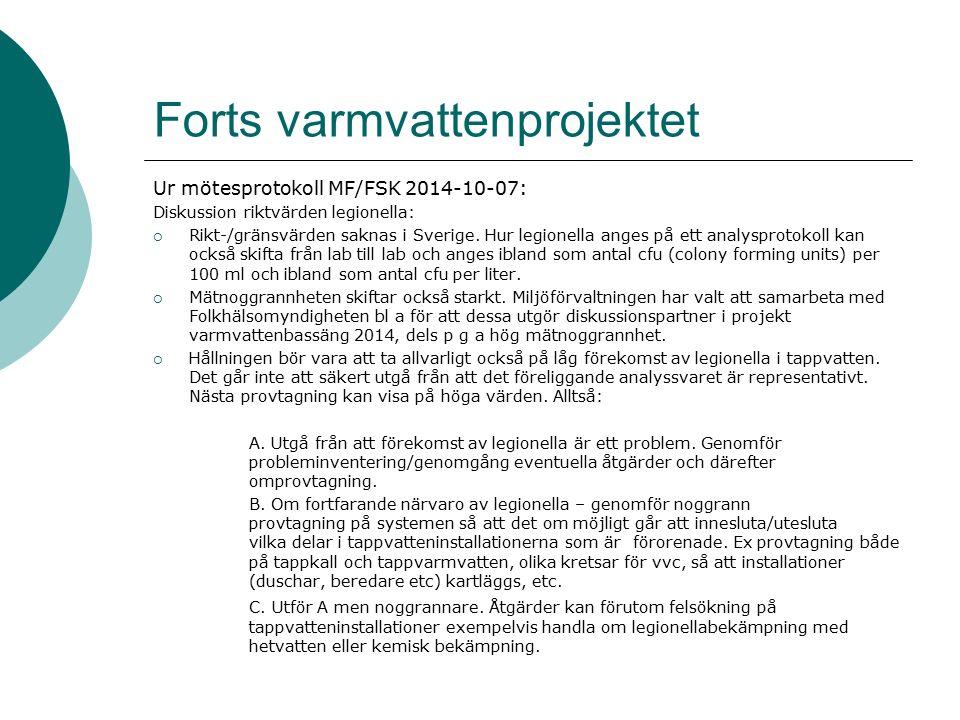 Forts varmvattenprojektet Ur mötesprotokoll MF/FSK 2014-10-07: Diskussion riktvärden legionella:  Rikt-/gränsvärden saknas i Sverige.