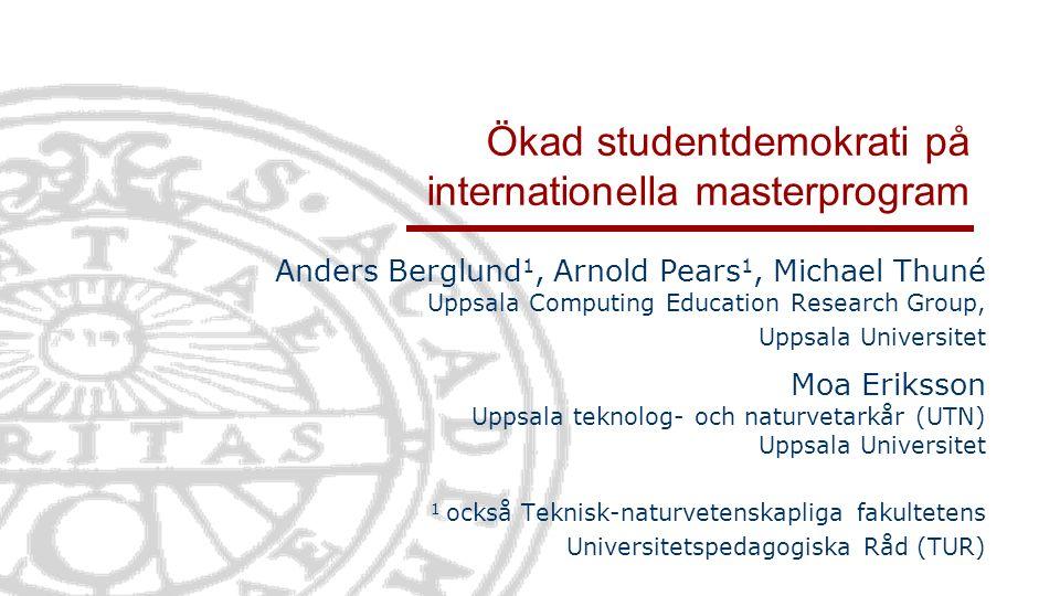 Ökad studentdemokrati på internationella masterprogram Anders Berglund 1, Arnold Pears 1, Michael Thuné Uppsala Computing Education Research Group, Up