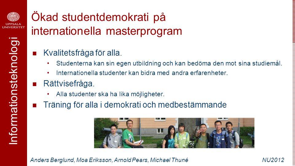 Informationsteknologi Anders Berglund, Moa Eriksson, Arnold Pears, Michael ThunéNU2012 Ökad studentdemokrati på internationella masterprogram Kvalitet