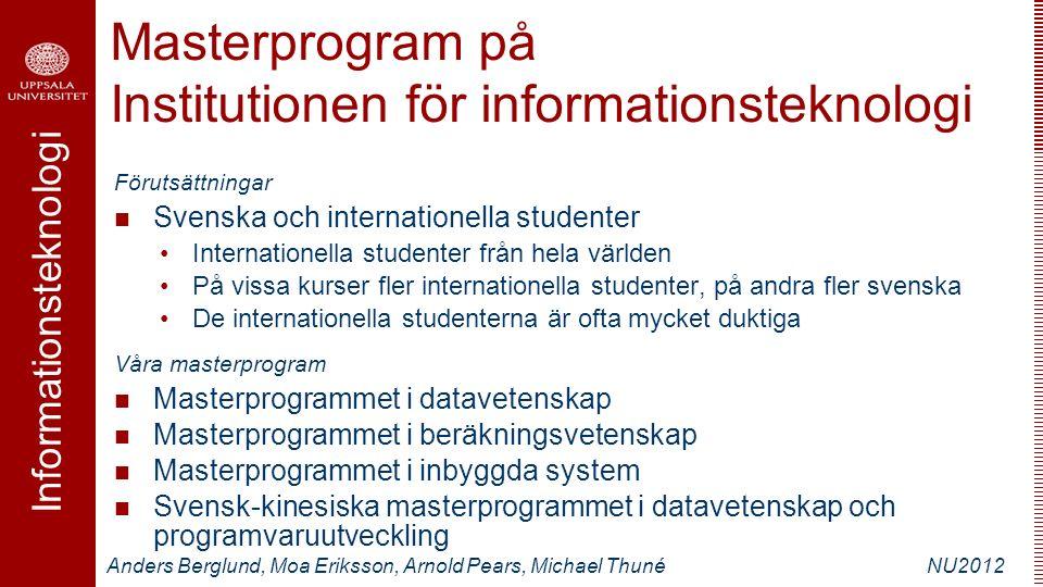 Informationsteknologi Anders Berglund, Moa Eriksson, Arnold Pears, Michael ThunéNU2012 Masterprogram på Institutionen för informationsteknologi Föruts
