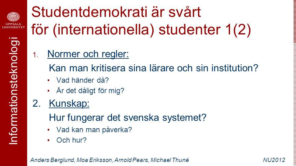 Informationsteknologi Anders Berglund, Moa Eriksson, Arnold Pears, Michael ThunéNU2012 Studentdemokrati är svårt för (internationella) studenter 1(2) 1.