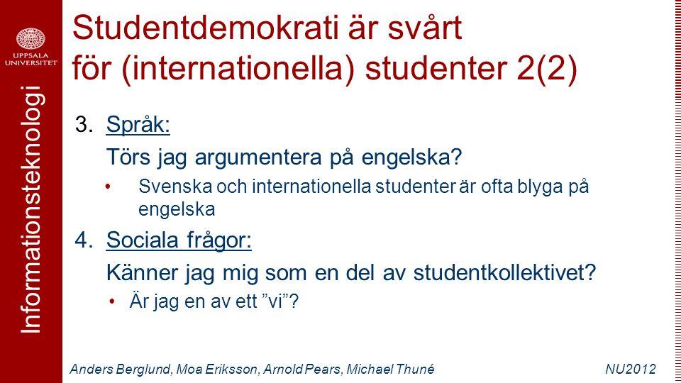 Informationsteknologi Anders Berglund, Moa Eriksson, Arnold Pears, Michael ThunéNU2012 Studentdemokrati är svårt för (internationella) studenter 2(2) 3.