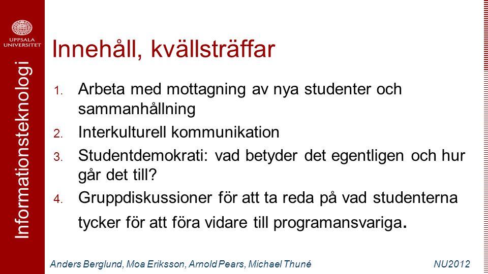 Informationsteknologi Anders Berglund, Moa Eriksson, Arnold Pears, Michael ThunéNU2012 Innehåll, kvällsträffar 1.