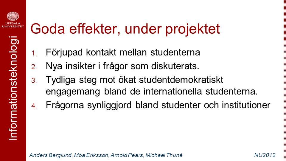 Informationsteknologi Anders Berglund, Moa Eriksson, Arnold Pears, Michael ThunéNU2012 Goda effekter, under projektet 1. Förjupad kontakt mellan stude