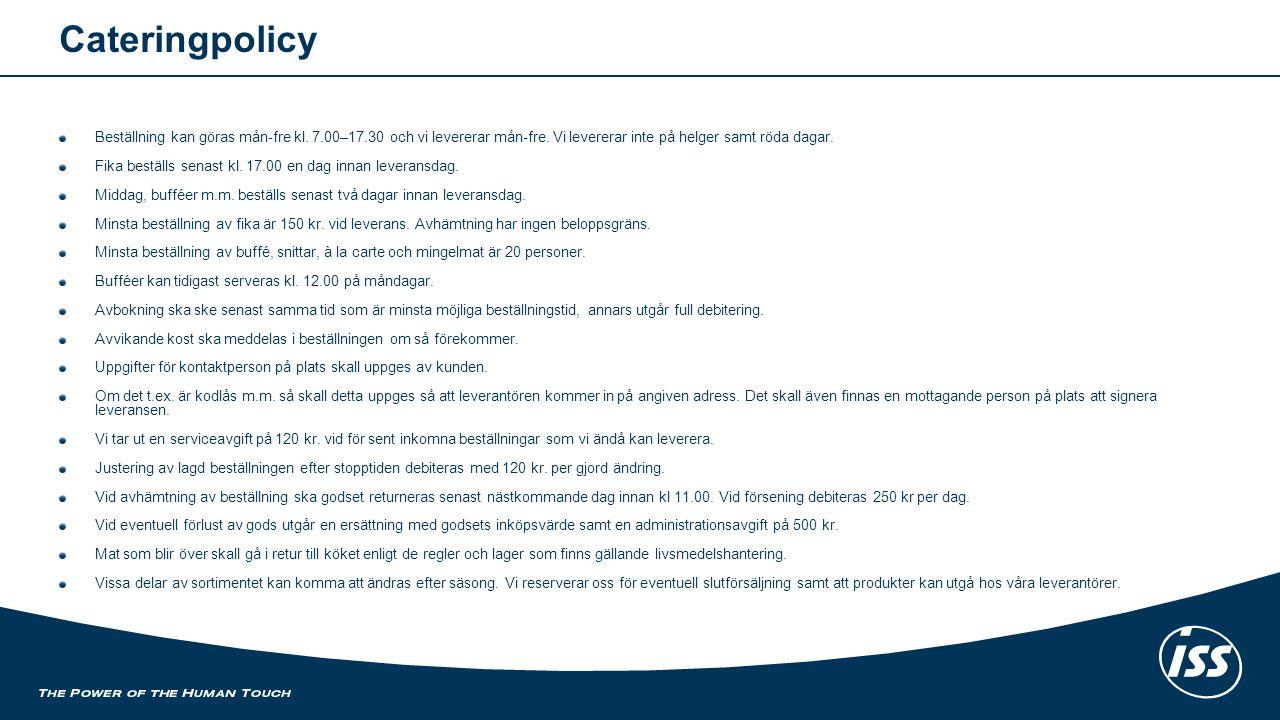Cateringpolicy Beställning kan göras mån-fre kl. 7.00–17.30 och vi levererar mån-fre.
