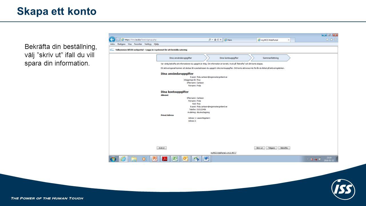 Skapa ett konto Bekräfta din beställning, välj skriv ut ifall du vill spara din information.