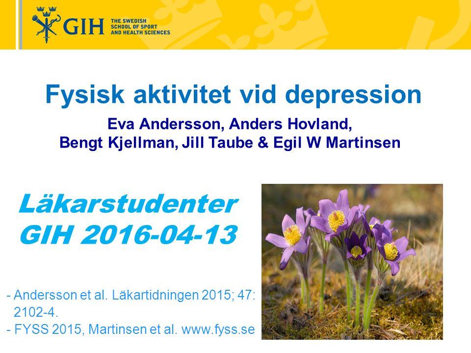 Fysisk aktivitet vid depression Eva Andersson, Anders Hovland, Bengt Kjellman, Jill Taube & Egil W Martinsen - Andersson et al.