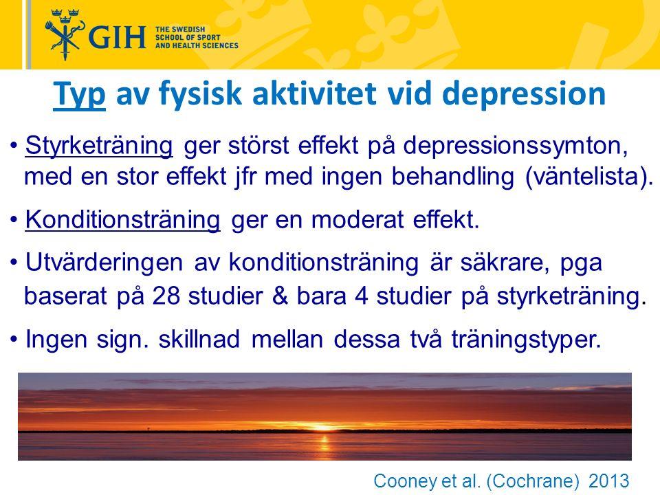 Typ av fysisk aktivitet vid depression Styrketräning ger störst effekt på depressionssymton, med en stor effekt jfr med ingen behandling (väntelista).