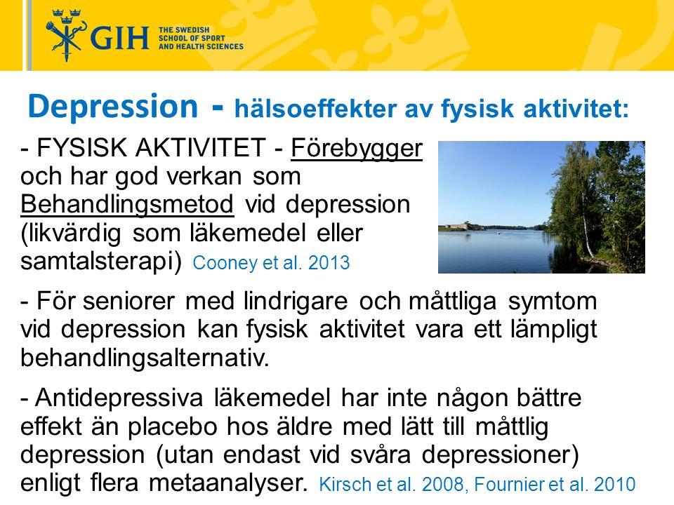 Depression - hälsoeffekter av fysisk aktivitet: - FYSISK AKTIVITET - Förebygger och har god verkan som Behandlingsmetod vid depression (likvärdig som läkemedel eller samtalsterapi) Cooney et al.