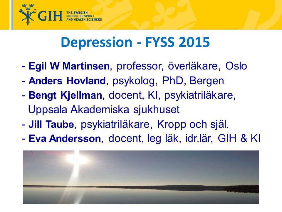 Depression - FYSS 2015 - Egil W Martinsen, professor, överläkare, Oslo - Anders Hovland, psykolog, PhD, Bergen - Bengt Kjellman, docent, KI, psykiatriläkare, Uppsala Akademiska sjukhuset - Jill Taube, psykiatriläkare, Kropp och själ.