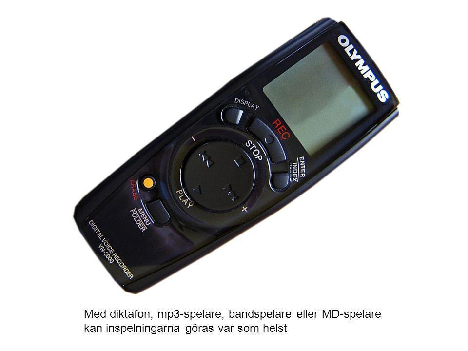 Med diktafon, mp3-spelare, bandspelare eller MD-spelare kan inspelningarna göras var som helst