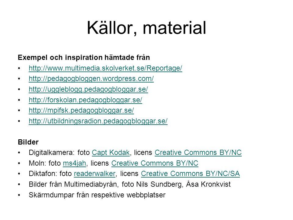 Källor, material Exempel och inspiration hämtade från http://www.multimedia.skolverket.se/Reportage/ http://pedagogbloggen.wordpress.com/ http://uggle