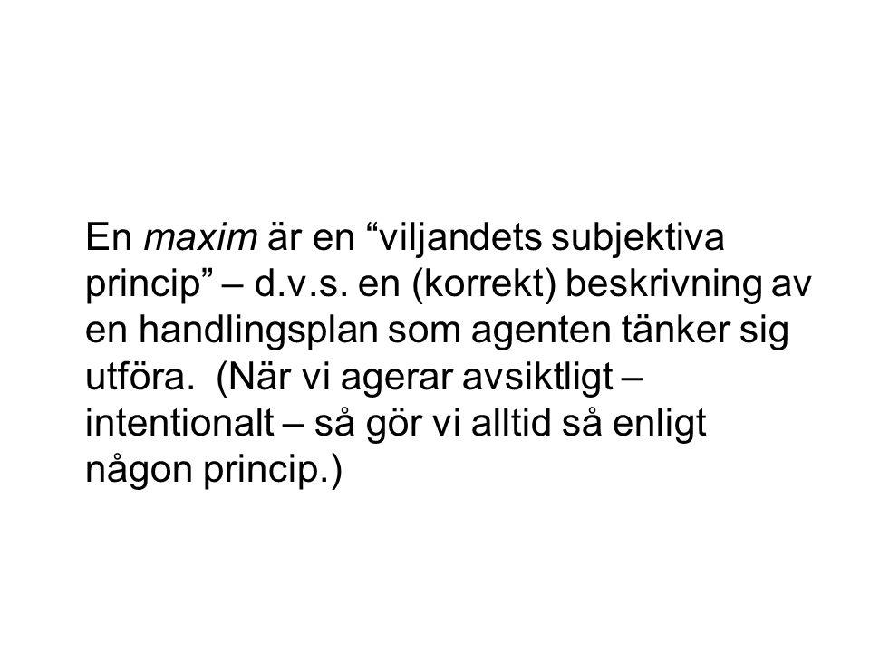 En maxim är en viljandets subjektiva princip – d.v.s.