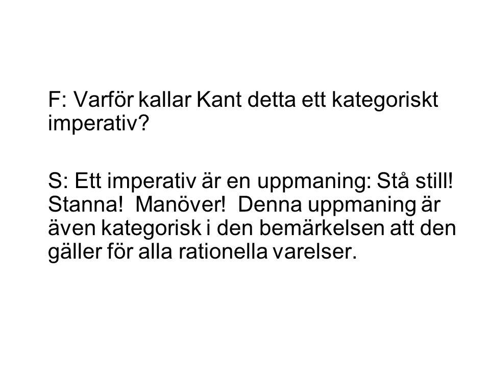 F: Varför kallar Kant detta ett kategoriskt imperativ.