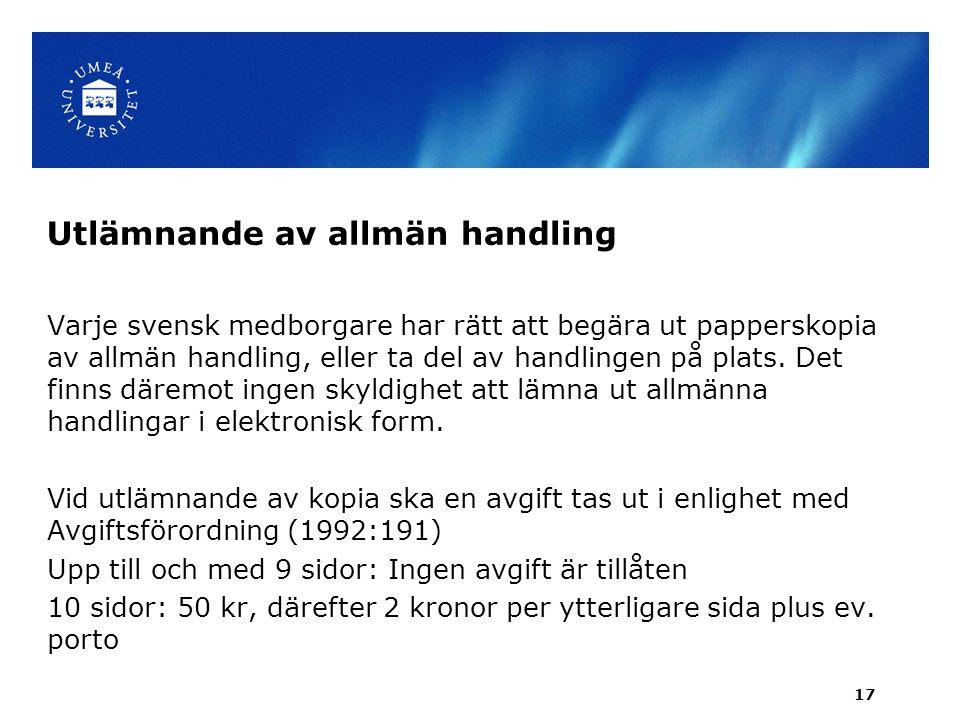 Utlämnande av allmän handling Varje svensk medborgare har rätt att begära ut papperskopia av allmän handling, eller ta del av handlingen på plats.