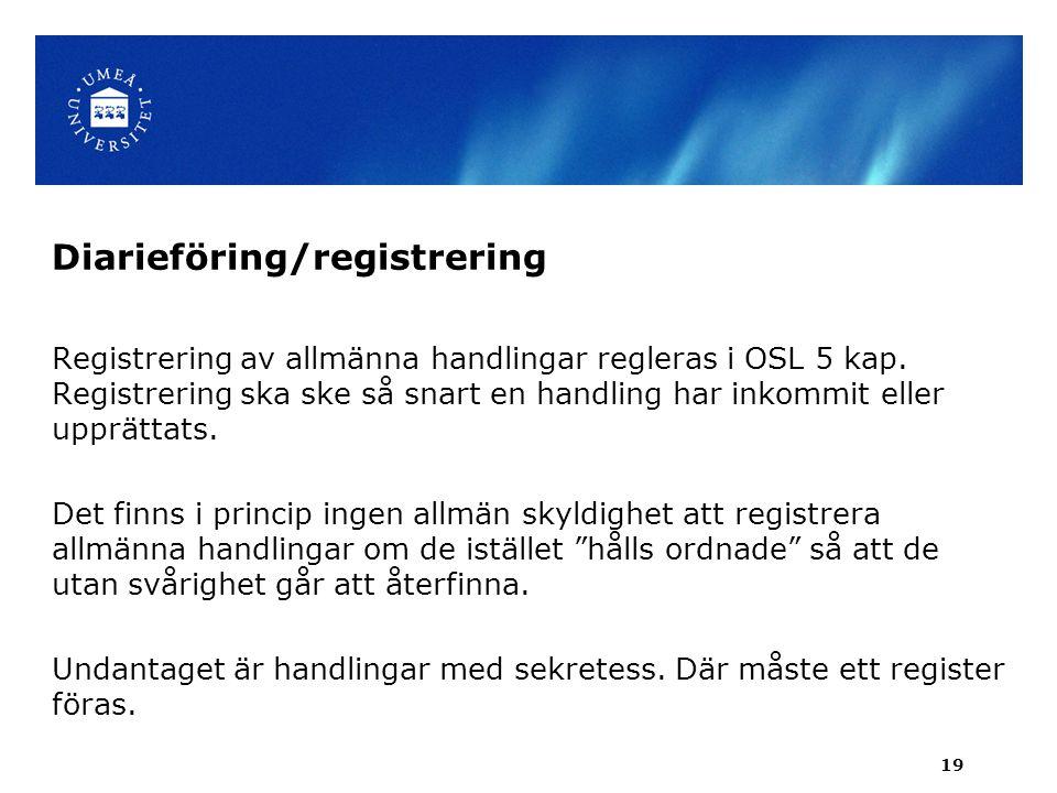 Diarieföring/registrering Registrering av allmänna handlingar regleras i OSL 5 kap.