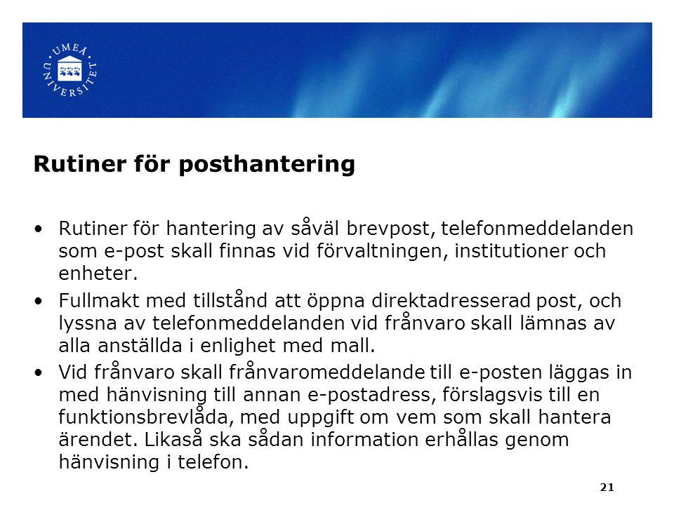 Rutiner för posthantering Rutiner för hantering av såväl brevpost, telefonmeddelanden som e-post skall finnas vid förvaltningen, institutioner och enheter.