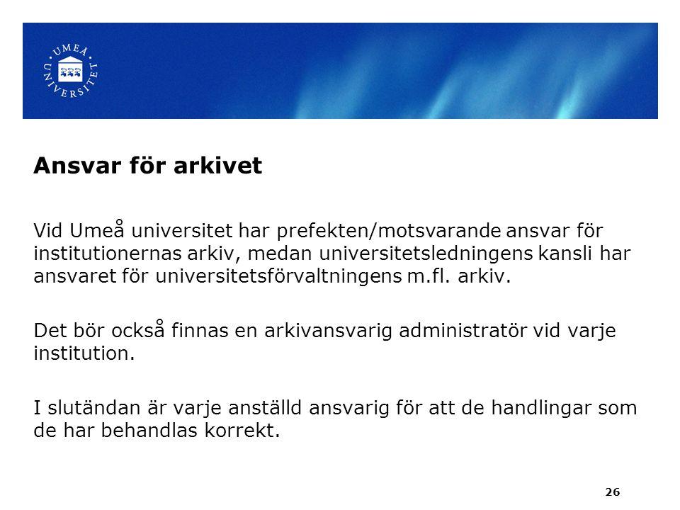 Ansvar för arkivet Vid Umeå universitet har prefekten/motsvarande ansvar för institutionernas arkiv, medan universitetsledningens kansli har ansvaret för universitetsförvaltningens m.fl.