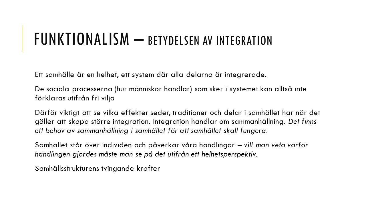FUNKTIONALISM – BETYDELSEN AV INTEGRATION Ett samhälle är en helhet, ett system där alla delarna är integrerade.