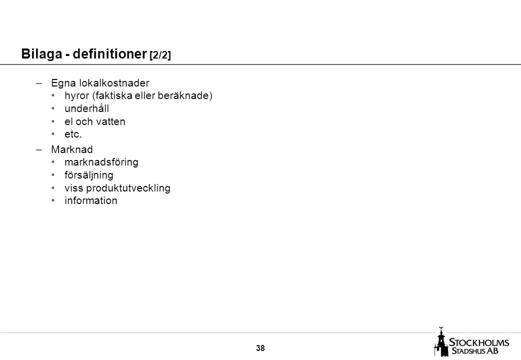 38 Bilaga - definitioner [2/2] –Egna lokalkostnader hyror (faktiska eller beräknade) underhåll el och vatten etc. –Marknad marknadsföring försäljning