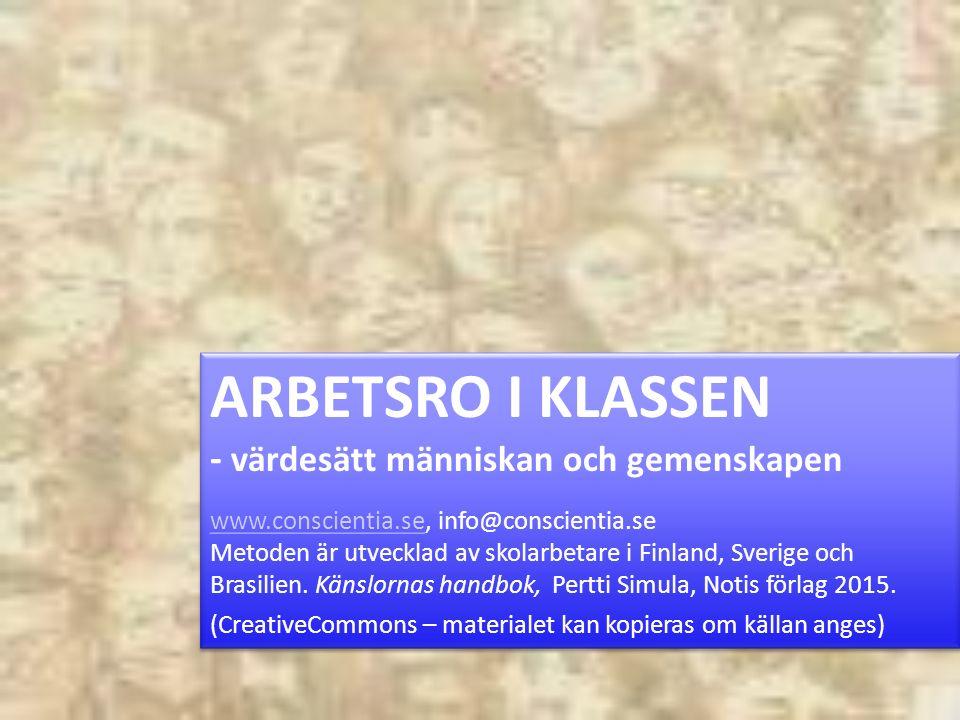 ARBETSRO I KLASSEN - värdesätt människan och gemenskapen www.conscientia.sewww.conscientia.se, info@conscientia.se Metoden är utvecklad av skolarbetare i Finland, Sverige och Brasilien.
