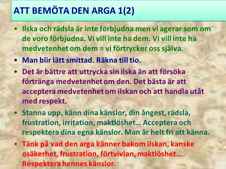 ATT BEMÖTA DEN ARGA 1(2) Ilska och rädsla är inte förbjudna men vi agerar som om de voro förbjudna.