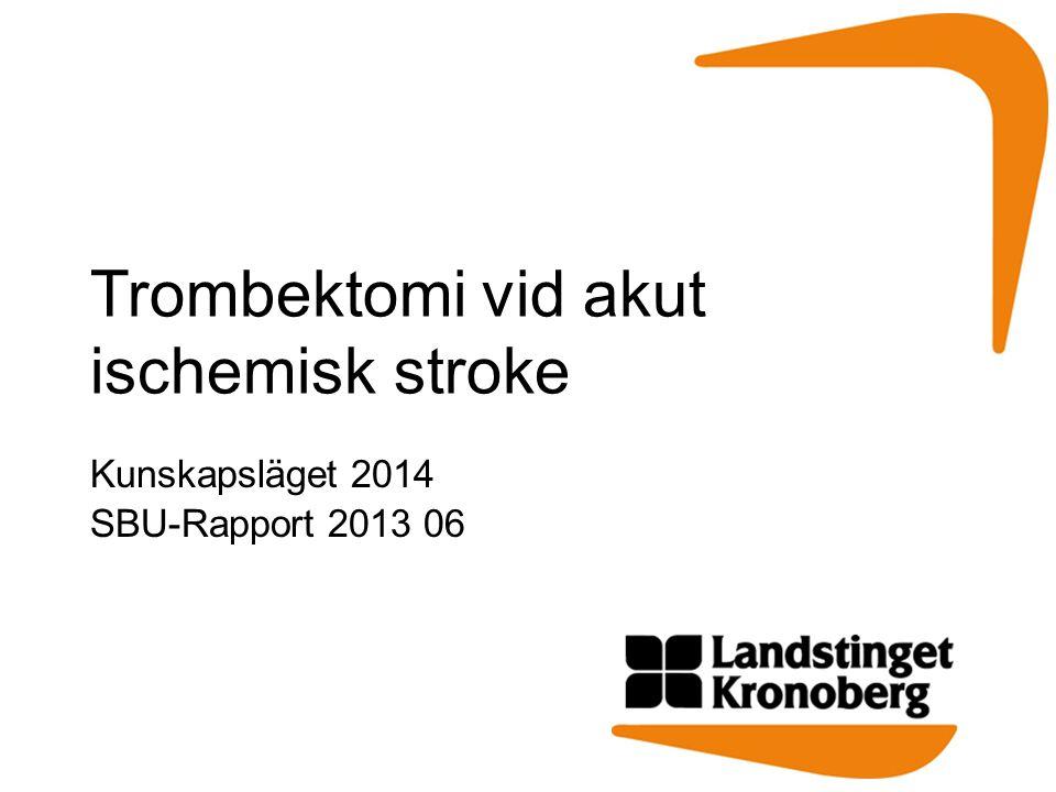 Trombektomi vid akut ischemisk stroke Kunskapsläget 2014 SBU-Rapport 2013 06