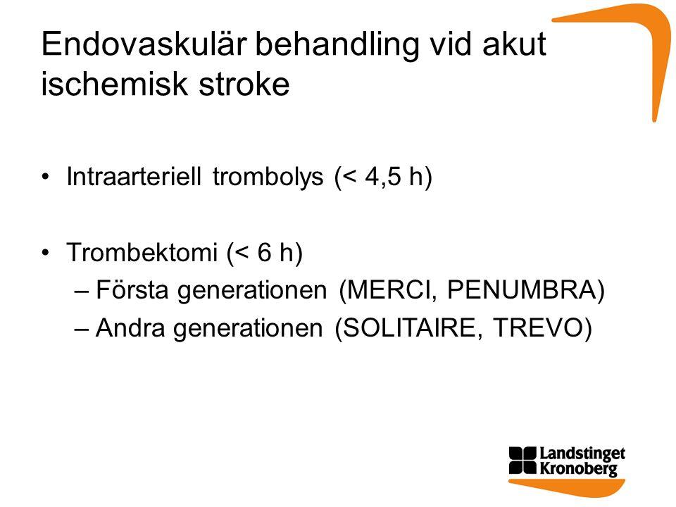 Endovaskulär behandling vid akut ischemisk stroke Intraarteriell trombolys (< 4,5 h) Trombektomi (< 6 h) –Första generationen (MERCI, PENUMBRA) –Andra generationen (SOLITAIRE, TREVO)