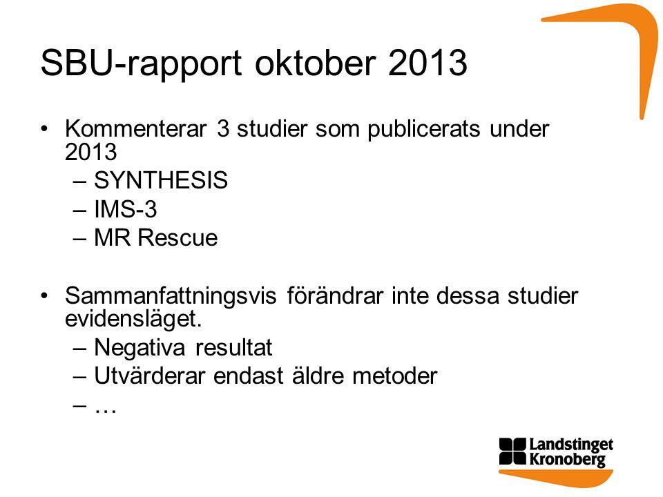 SBU-rapport oktober 2013 Kommenterar 3 studier som publicerats under 2013 –SYNTHESIS –IMS-3 –MR Rescue Sammanfattningsvis förändrar inte dessa studier evidensläget.