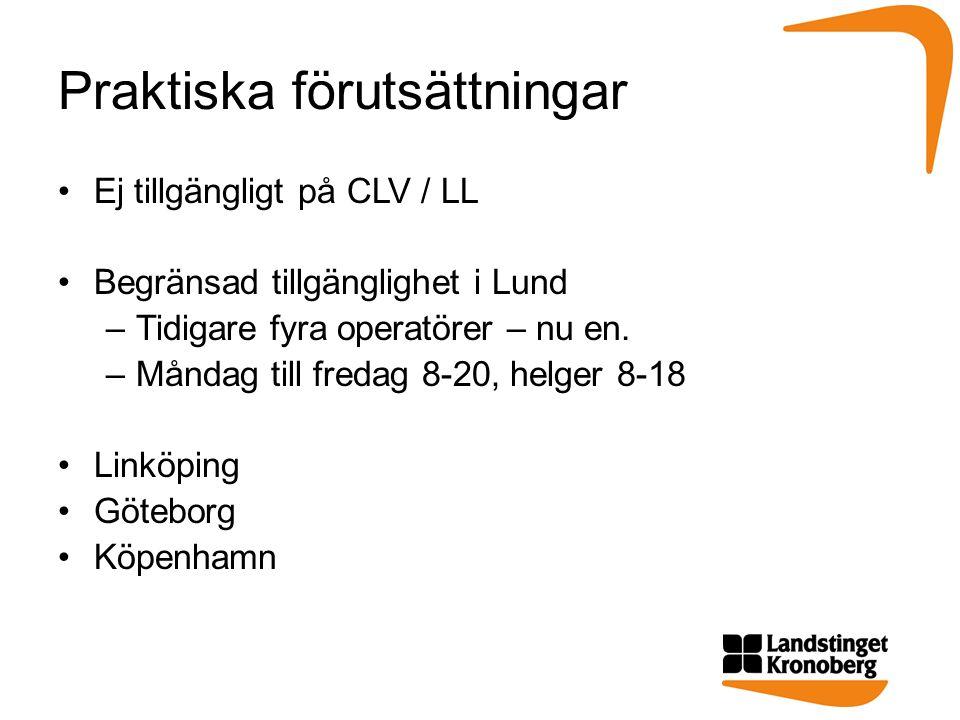 Praktiska förutsättningar Ej tillgängligt på CLV / LL Begränsad tillgänglighet i Lund –Tidigare fyra operatörer – nu en.
