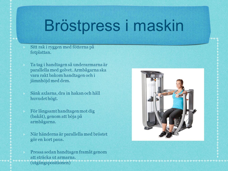 Bröstpress i maskin Sitt rak i ryggen med fötterna på fotplattan.