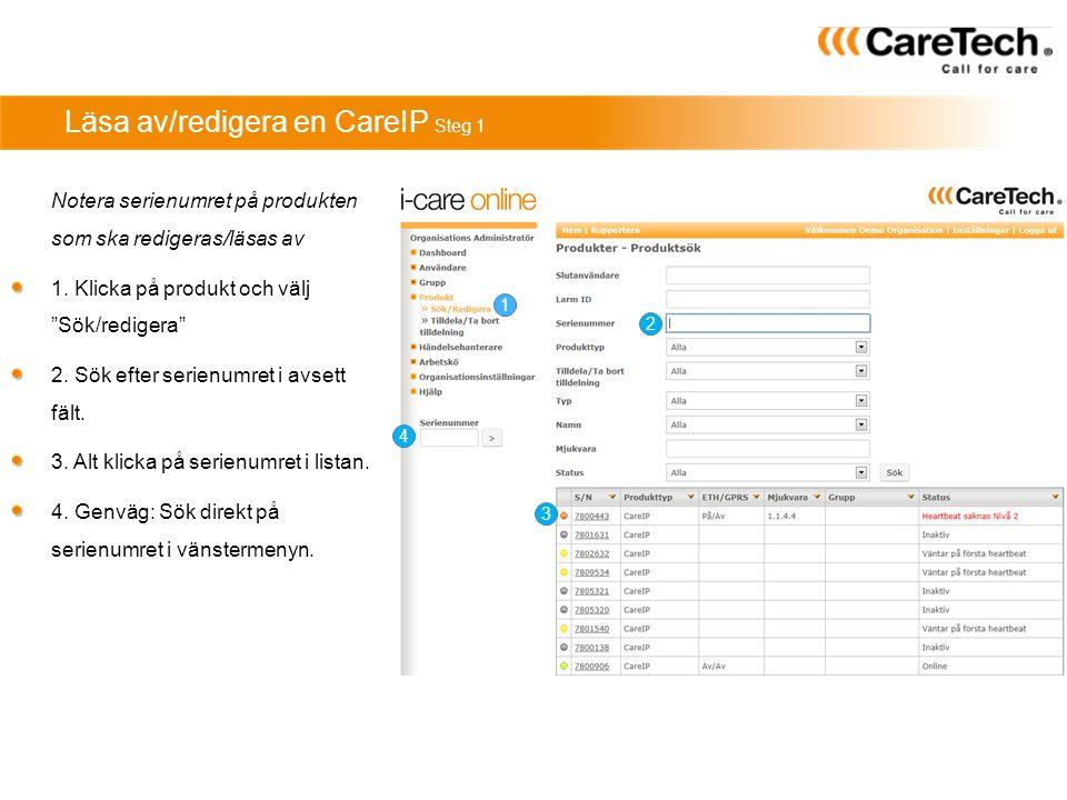 """Läsa av/redigera en CareIP Steg 1 1 2 3 4 Notera serienumret på produkten som ska redigeras/läsas av 1. Klicka på produkt och välj """"Sök/redigera"""" 2. S"""