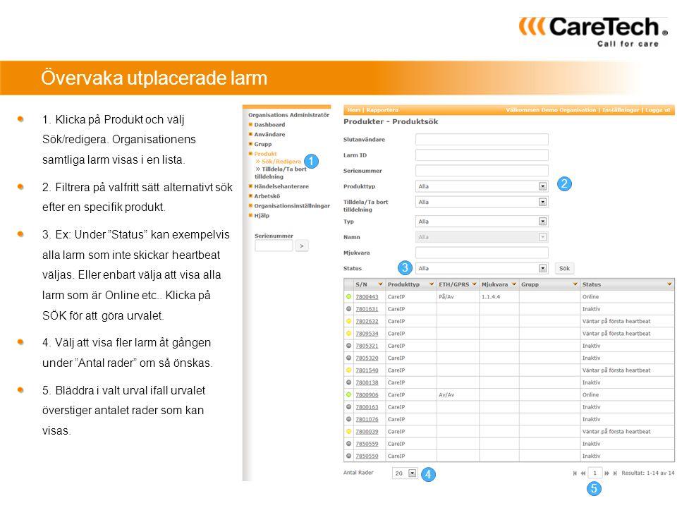 Övervaka utplacerade larm 1. Klicka på Produkt och välj Sök/redigera. Organisationens samtliga larm visas i en lista. 2. Filtrera på valfritt sätt alt