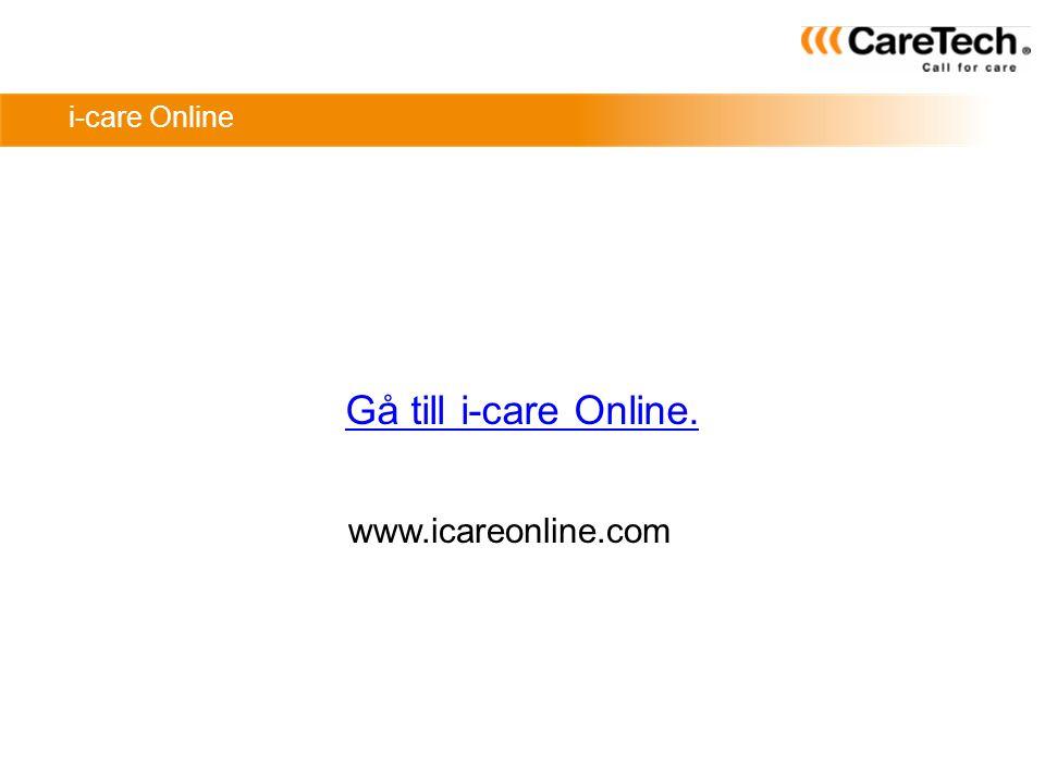 i-care Online Gå till i-care Online. www.icareonline.com