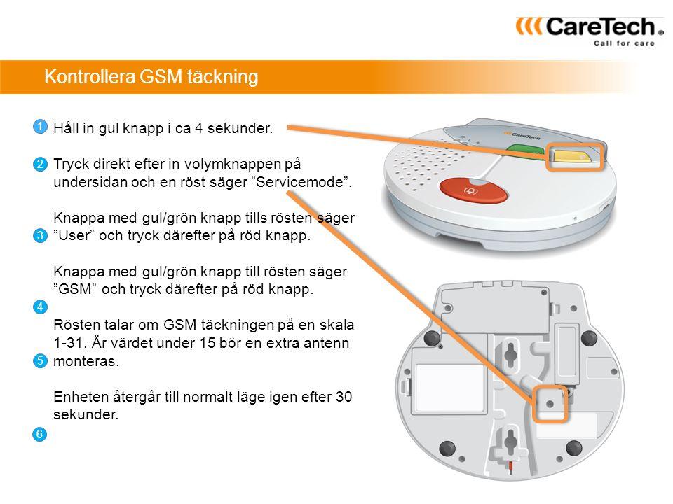 """Kontrollera GSM täckning 1 2 3 4 5 6 Håll in gul knapp i ca 4 sekunder. Tryck direkt efter in volymknappen på undersidan och en röst säger """"Servicemod"""
