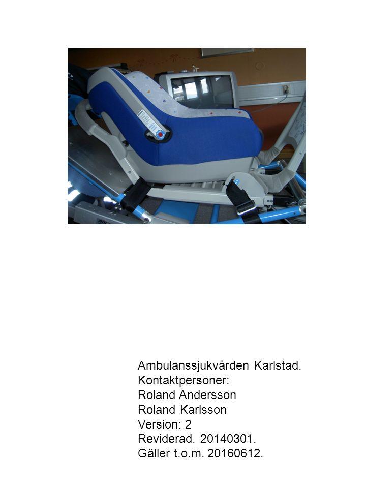 Ambulanssjukvården Karlstad. Kontaktpersoner: Roland Andersson Roland Karlsson Version: 2 Reviderad. 20140301. Gäller t.o.m. 20160612.