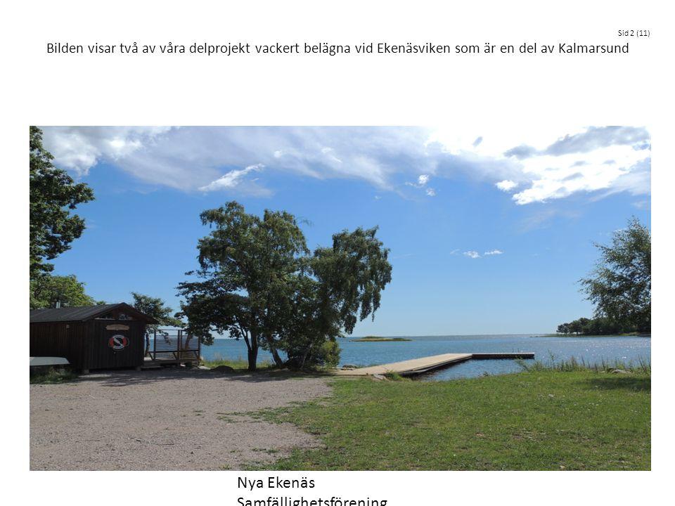 Bilden visar två av våra delprojekt vackert belägna vid Ekenäsviken som är en del av Kalmarsund Nya Ekenäs Samfällighetsförening Sid 2 (11)