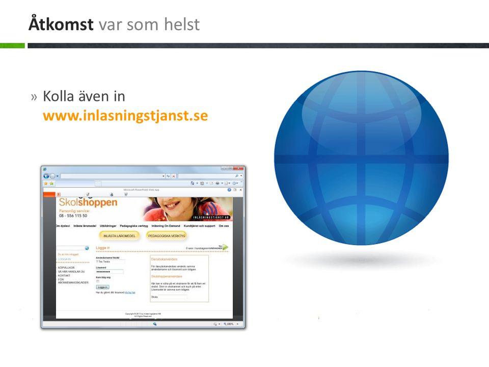 » Kolla även in www.inlasningstjanst.se Åtkomst var som helst