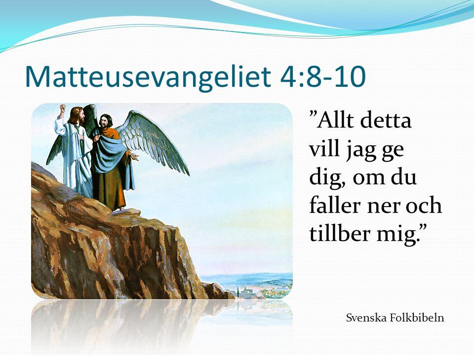 Matteusevangeliet 4:8-10 Allt detta vill jag ge dig, om du faller ner och tillber mig. Svenska Folkbibeln