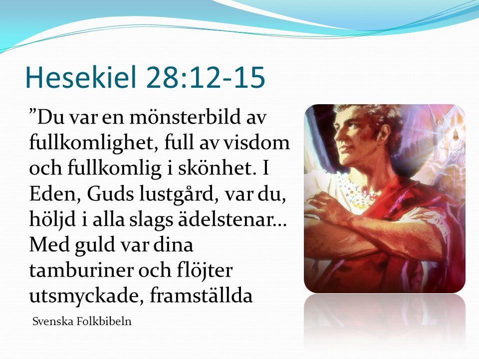 Hesekiel 28:12-15 Du var en mönsterbild av fullkomlighet, full av visdom och fullkomlig i skönhet.