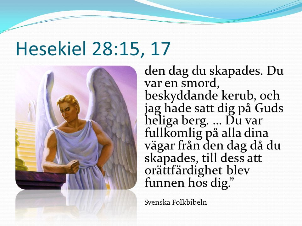 Hesekiel 28:15, 17 den dag du skapades.