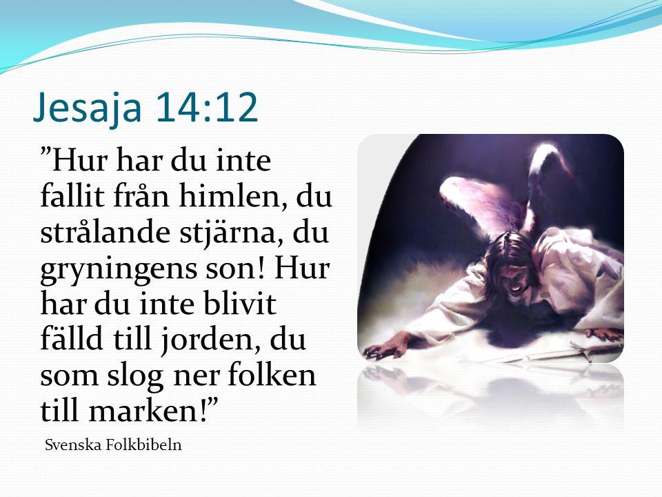 Jesaja 14:12 Hur har du inte fallit från himlen, du strålande stjärna, du gryningens son.