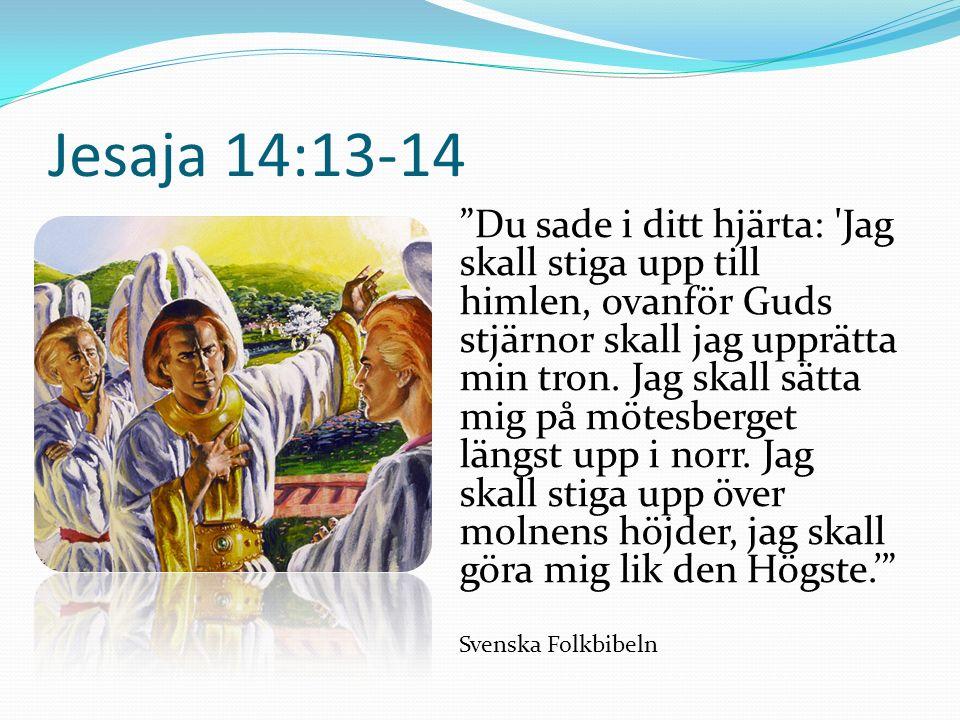 Jesaja 14:13-14 Du sade i ditt hjärta: Jag skall stiga upp till himlen, ovanför Guds stjärnor skall jag upprätta min tron.